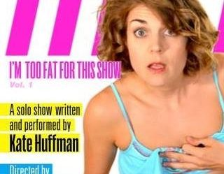 Go See Kate Huffman's One Woman Show!!!