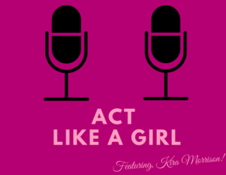 The Act Like a Girl Podcast Episode Thirty Four : Live with Kira Morrison